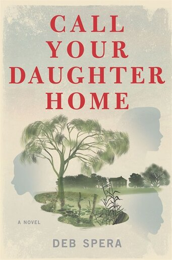 Call Your Daughter Home: A Novel by Deb Spera