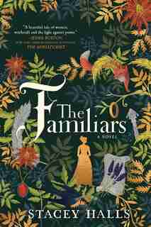 The Familiars: A Novel by Stacey Halls