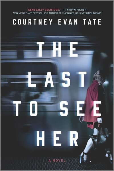 The Last To See Her: A Novel by Courtney Evan Tate