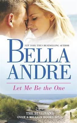 Book Let Me Be The One by Bella Andre
