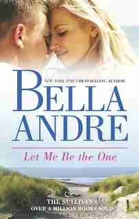 Let Me Be The One by Bella Andre