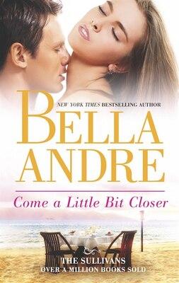 Book Come a Little Bit Closer by Bella Andre