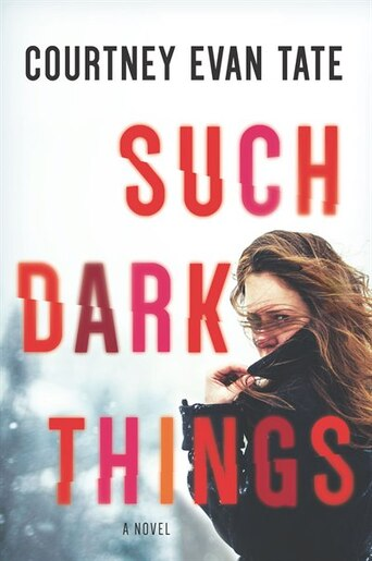 Such Dark Things: A Novel Of Psychological Suspense by Courtney Evan Tate