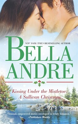 Book Kissing Under The Mistletoe: A Sullivan Christmas by Bella Andre