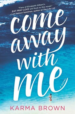 Book Come Away With Me: A Novel by Karma Brown