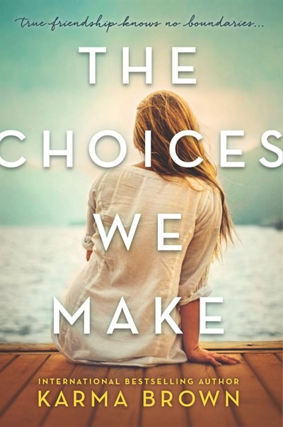 The Choices We Make: A Novel by Karma Brown