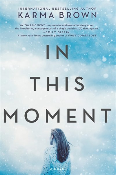 In This Moment: A Novel by Karma Brown