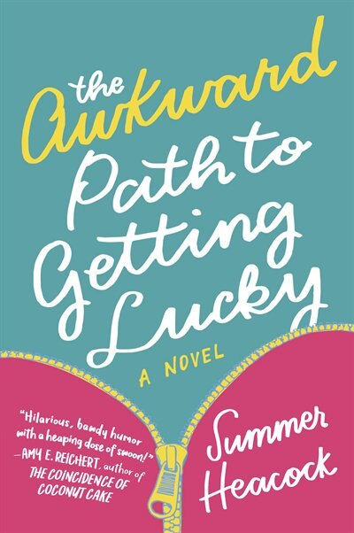 The Awkward Path To Getting Lucky: A Novel by Summer Heacock