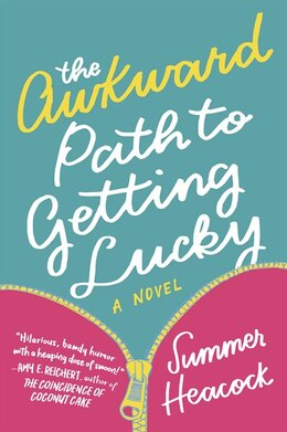 Book The Awkward Path To Getting Lucky: A Novel by Summer Heacock