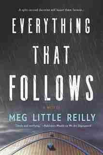 Everything That Follows: A Novel by Meg Little Reilly
