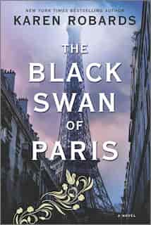 The Black Swan Of Paris: A Novel by Karen Robards