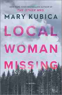 Local Woman Missing: A Novel by Mary Kubica