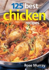 Book 125 Best Chicken Recipes by Rose Murray