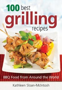 100 Best Grilling Recipes: BBQ Food from Around the World