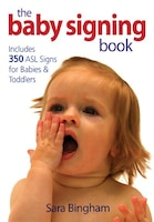 The Baby Signing Book: Includes 350 Asl Signs For Babies And Toddlers