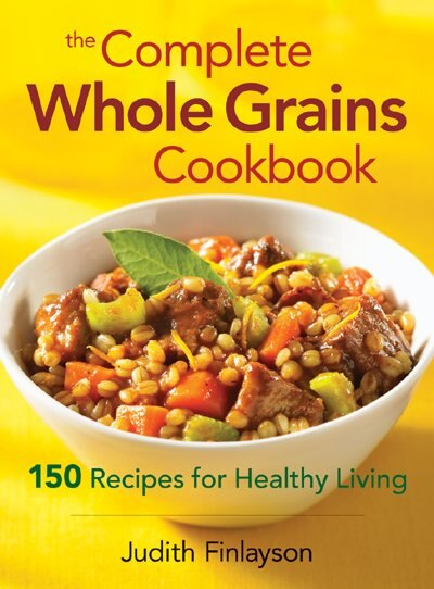 The Complete Whole Grains Cookbook: 150 Recipes For Healthy Living by Judith Finlayson