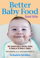 Better Baby Food: Your Essential Guide To Nutrition, Feeding And Cooking For All Babies And Toddlers