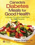 Canada's Diabetes Meals For Good Health: Includes Meal Planning Ideas And 100 Recipes