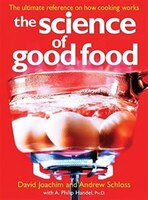 The Science Of Good Food: The Ultimate Reference On How Cooking Works