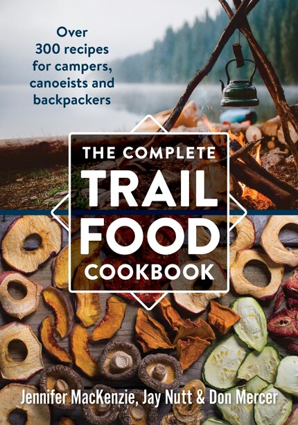 The Complete Trail Food Cookbook: Over 300 Recipes for Campers, Canoeists and Backpackers by Jennifer MacKenzie