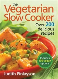 The Vegetarian Slow Cooker: Over 200 Delicious Recipes by Judith Finlayson