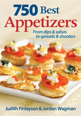 Book 750 Best Appetizers: From Dips and Salsas to Spreads and Shooters by Judith Finlayson