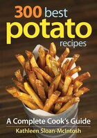 300 Best Potato Recipes: A Complete Cook's Guide