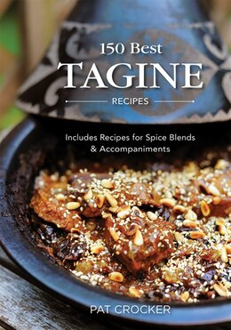 Book 150 Best Tagine Recipes: Including Tantalizing Recipes for Spice Blends and Accompaniments by Pat Crocker