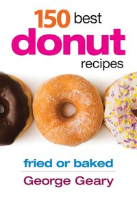 150 Best Donut Recipes: Fried or Baked