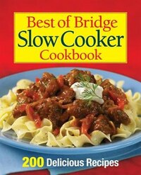 Best of Bridge Slow Cooker Cookbook: 200 Delicious Recipes