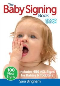 The Baby Signing Book: Includes 450 ASL Signs for Babies and Toddlers by Sara Bingham