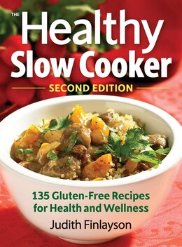 Book The Healthy Slow Cooker: 135 Gluten-Free Recipes for Health and Wellness by Judith Finlayson