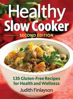 The Healthy Slow Cooker: 135 Gluten-Free Recipes for Health and Wellness by Judith Finlayson