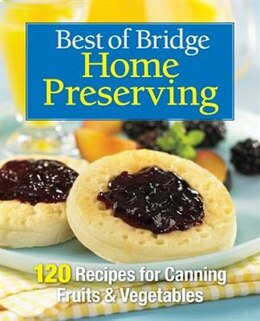 Book Best of Bridge Home Preserving: 120 Recipes for Jams, Jellies, Marmalades, Pickles and More by The Editors Of Best Of Bridge