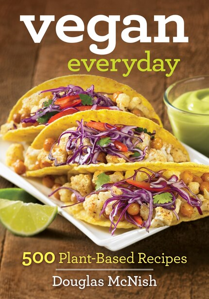 Vegan Everyday: 500 Delicious Recipes by Douglas Mcnish