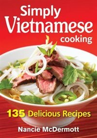 Simply Vietnamese Cooking: 135 Delicious Recipes by Nancie McDermott