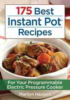 175 Best Instant Pot Recipes: For Your Programmable Electric Pressure Cooker by Marilyn Haugen