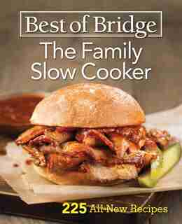 Best Of Bridge The Family Slow Cooker: 225 All-new Recipes by Elizabeth Chorney-booth