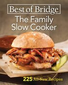 Best Of Bridge The Family Slow Cooker: 225 All-new Recipes