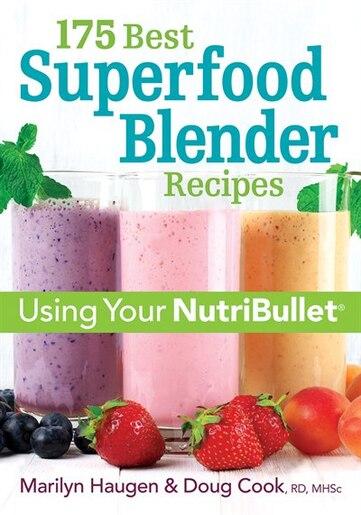 175 Best Superfood Blender Recipes: Using Your Nutribullet by Marilyn Haugen