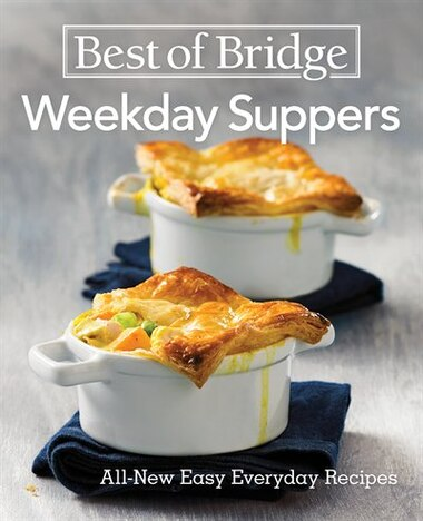 Best Of Bridge Weekday Suppers: All-new Easy Everyday Recipes by Emily Richards