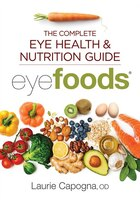Eyefoods: The Complete Eye Health And Nutrition Guide