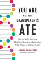You Are What Your Grandparents Ate: What You Need To Know About Nutrition, Experience, Epigenetics…