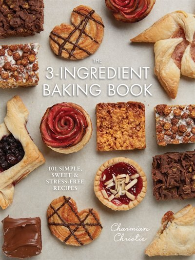 The 3-ingredient Baking Book: 101 Simple, Sweet And Stress-free Recipes by Charmian Christie