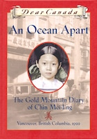 Dear Canada: An Ocean Apart: The Gold Mountain Diary of Chin Mei-Ling, Vancouver, British Columbia…