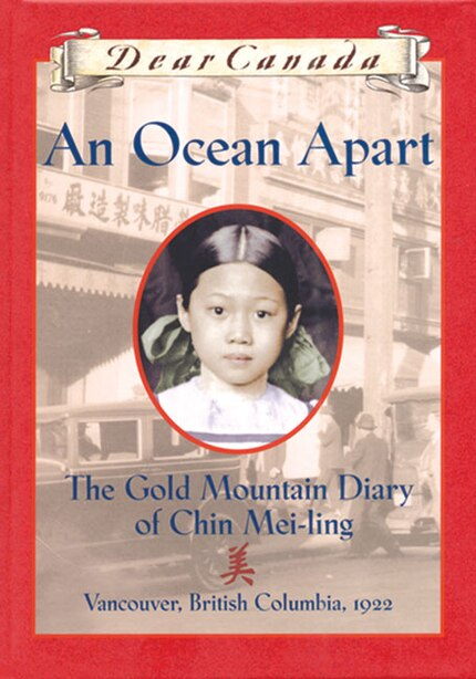 Dear Canada: An Ocean Apart: The Gold Mountain Diary of Chin Mei-Ling, Vancouver, British Columbia, 1922 by Gillian Chan