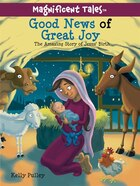 GOOD NEWS OF GREAT JOY: The Amazing Story of Jesus Birth