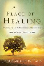 A PLACE OF HEALING: Wrestling with the Mysteries of Suffering, Pain, and Gods Sovereignty