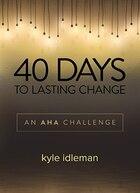 40 DAYS TO LASTING CHANGE: An AHA Devotional