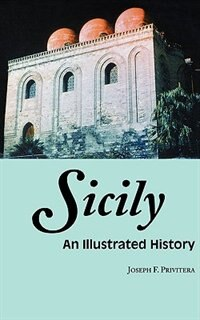 Sicily: An Illustrated History: An Illustrated History by Joseph Privitera